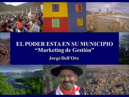 EL PODER ESTA EN SU MUNICIPIO Marketing de Gestión Jorge DellOro.