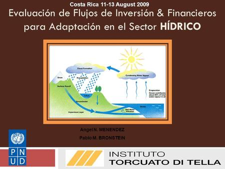 Evaluación de Flujos de Inversión & Financieros para Adaptación en el Sector HÍDRICO UNDP I&FF Methodology Guidebook: Adaptation Angel N. MENENDEZ Pablo.