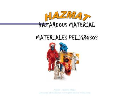 Autor: Gustavo Mejia Descarga ofrecida por: www.prevention-world.com HAZARDOUS MATERIAL MATERIALES PELIGROSOS.