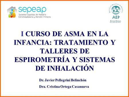 I CURSO DE ASMA EN LA INFANCIA: TRATAMIENTO Y TALLERES DE ESPIROMETRÍA Y SISTEMAS DE INHALACIÓN Note to the presenter: In this presentation our key clinical.
