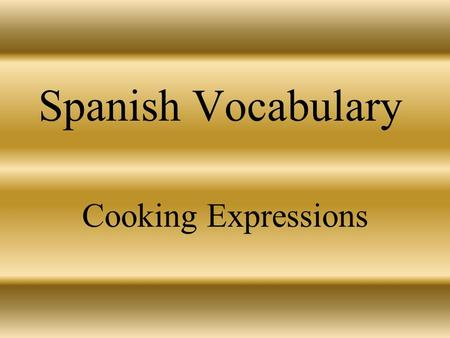Spanish Vocabulary Cooking Expressions el aceite cooking oil.
