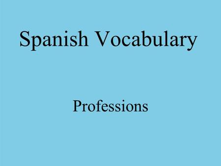 Spanish Vocabulary Professions. el agricultor la agricultora farmer.