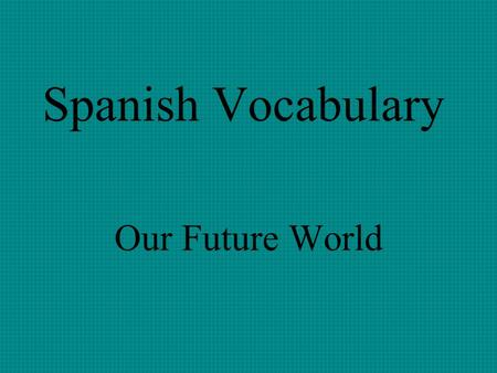 Spanish Vocabulary Our Future World el bosque forest.