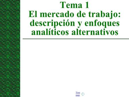 Next page Tema 1 El mercado de trabajo: descripción y enfoques analíticos alternativos.