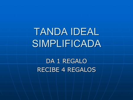 TANDA IDEAL SIMPLIFICADA DA 1 REGALO RECIBE 4 REGALOS.