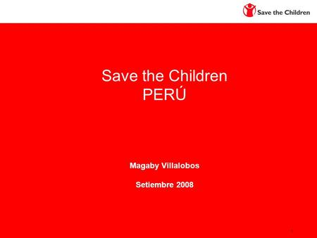 1 Save the Children PERÚ Magaby Villalobos Setiembre 2008.