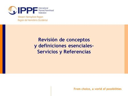 Revisión de conceptos y definiciones esenciales- Servicios y Referencias From choice, a world of possibilities.