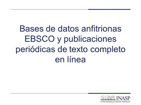 Electronic Journals and Electronic Library Resources: PERI Resources - EBSCO Bases de datos anfitrionas EBSCO y publicaciones periódicas de texto completo.