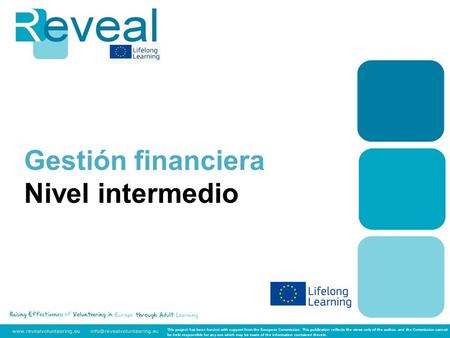 Gestión financiera Nivel intermedio This project has been funded with support from the European Commission. This publication reflects the views only of.