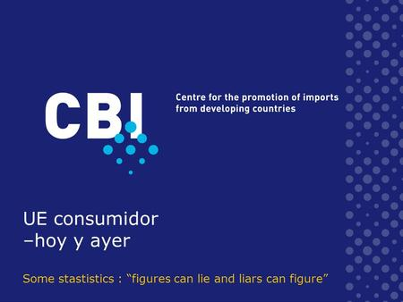 UE consumidor –hoy y ayer Some stastistics : figures can lie and liars can figure.