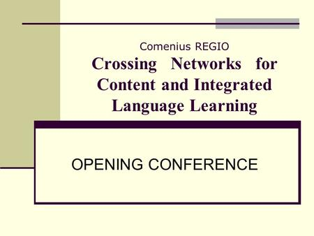 Comenius REGIO Crossing Networks for Content and Integrated Language Learning OPENING CONFERENCE.