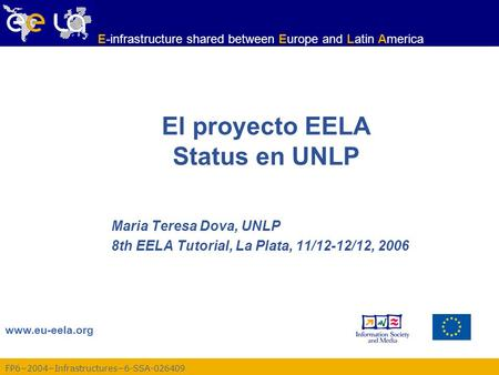 FP62004Infrastructures6-SSA-026409 www.eu-eela.org E-infrastructure shared between Europe and Latin America El proyecto EELA Status en UNLP Maria Teresa.