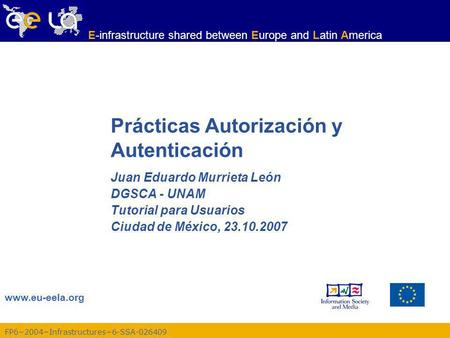 Www.eu-eela.org E-infrastructure shared between Europe and Latin America FP62004Infrastructures6-SSA-026409 Prácticas Autorización y Autenticación Juan.
