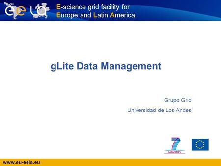 gLite Data Management Grupo Grid Universidad de Los Andes