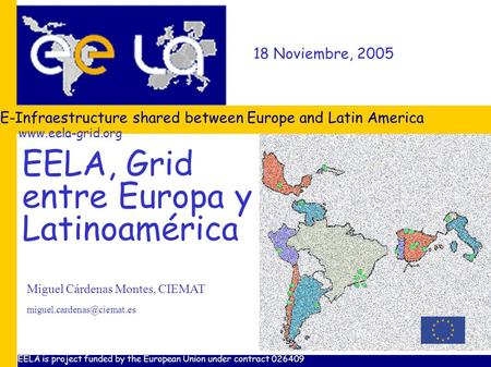 18 Noviembre, 2005 E-Infraestructure shared between Europe and Latin America Miguel Cárdenas Montes, CIEMAT