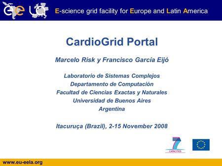 Www.eu-eela.org E-science grid facility for Europe and Latin America Marcelo Risk y Francisco García Eijó Laboratorio de Sistemas Complejos Departamento.