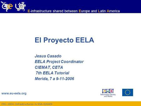 FP62004Infrastructures6-SSA-026409 www.eu-eela.org E-infrastructure shared between Europe and Latin America El Proyecto EELA Jesus Casado EELA Project.