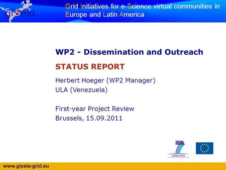 Www.gisela-grid.eu Grid Initiatives for e-Science virtual communities in Europe and Latin America WP2 - Dissemination and Outreach STATUS REPORT Herbert.
