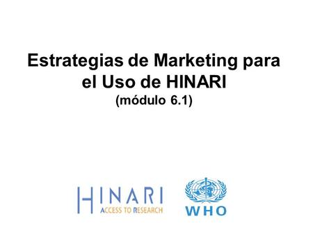 Estrategias de Marketing para el Uso de HINARI (módulo 6.1)