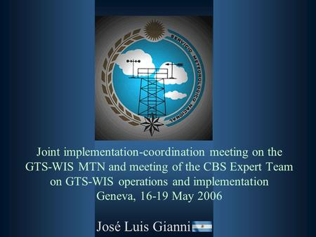 Joint implementation-coordination meeting on the GTS-WIS MTN and meeting of the CBS Expert Team on GTS-WIS operations and implementation Geneva, 16-19.