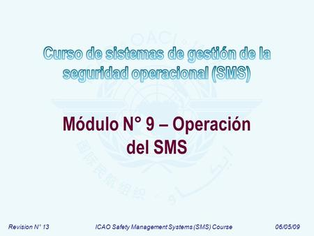 Revision N° 13ICAO Safety Management Systems (SMS) Course06/05/09 Módulo N° 9 – Operación del SMS.
