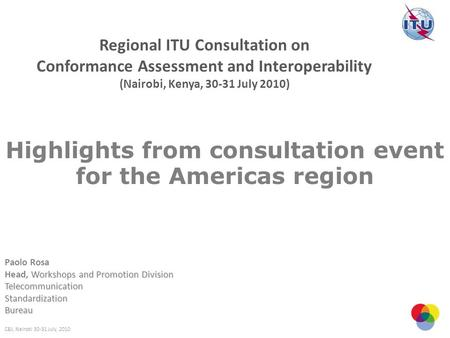 Highlights from consultation event for the Americas region Paolo Rosa Workshops and Promotion Division Head, Workshops and Promotion DivisionTelecommunicationStandardizationBureau.
