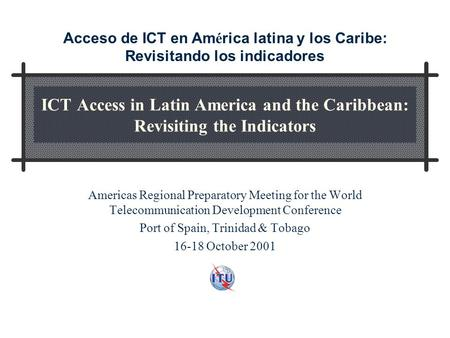ICT Access in Latin America and the Caribbean: Revisiting the Indicators Americas Regional Preparatory Meeting for the World Telecommunication Development.
