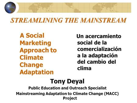 STREAMLINING THE MAINSTREAM A Social Marketing Approach to Climate Change Adaptation Un acercamiento social de la comercialización a la adaptación del.