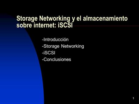 1 Storage Networking y el almacenamiento sobre internet: iSCSI -Introducción -Storage Networking -iSCSI -Conclusiones.