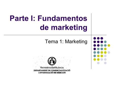 Parte I: Fundamentos de marketing Tema 1: Marketing.