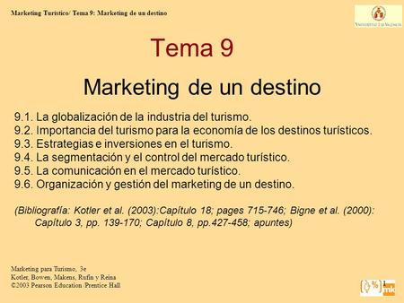 Marketing Turístico/ Tema 9: Marketing de un destino Marketing para Turismo, 3e Kotler, Bowen, Makens, Rufin y Reina ©2003 Pearson Education /Prentice.