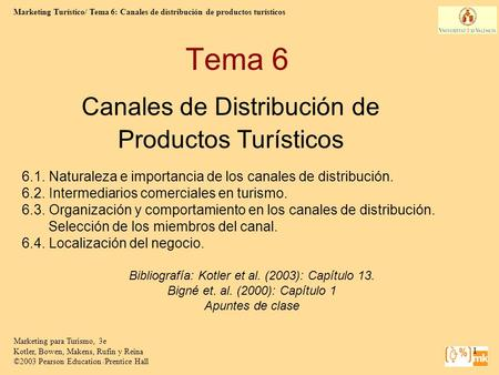 Marketing Turístico/ Tema 6: Canales de distribución de productos turísticos Marketing para Turismo, 3e Kotler, Bowen, Makens, Rufin y Reina ©2003 Pearson.