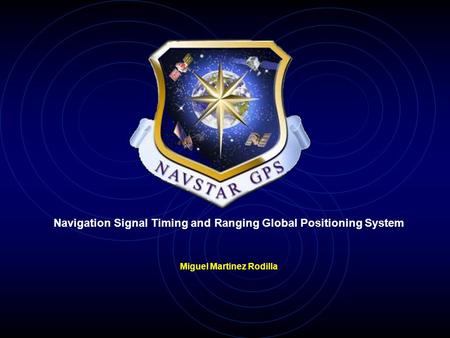 Navigation Signal Timing and Ranging Global Positioning System Miguel Martinez Rodilla.