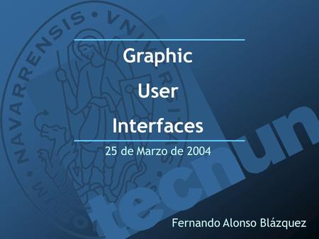 Fernando Alonso Blázquez Graphic User Interfaces 25 de Marzo de 2004.