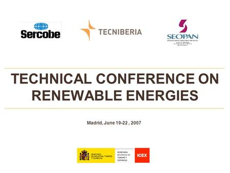 TECHNICAL CONFERENCE ON RENEWABLE ENERGIES Madrid, June 19-22, 2007.