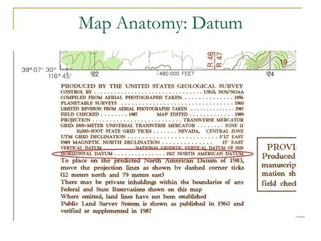 Map Anatomy: Datum Map with no grid labeled. Map Anatomy: Datum El Datum suele aparecer cerca de la escala del mapa. Utilize el Datum Horizontal, no el.