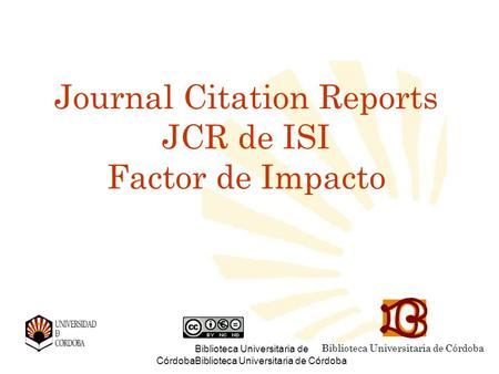 Biblioteca Universitaria de CórdobaBiblioteca Universitaria de Córdoba Journal Citation Reports JCR de ISI Factor de Impacto Biblioteca Universitaria de.