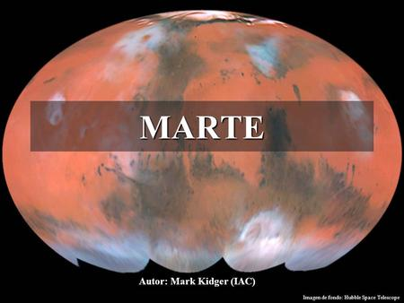 MARTE Autor: Mark Kidger (IAC) Imagen de fondo: Hubble Space Telescope.