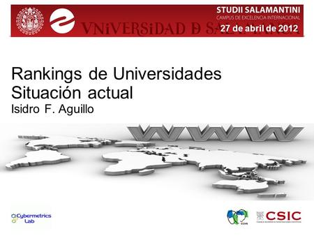 Rankings de Universidades Situación actual Isidro F. Aguillo 27 de abril de 2012.