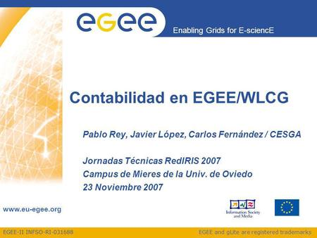 EGEE-II INFSO-RI-031688 Enabling Grids for E-sciencE www.eu-egee.org EGEE and gLite are registered trademarks Contabilidad en EGEE/WLCG Pablo Rey, Javier.