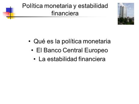 Política monetaria y estabilidad financiera Qué es la política monetaria El Banco Central Europeo La estabilidad financiera.