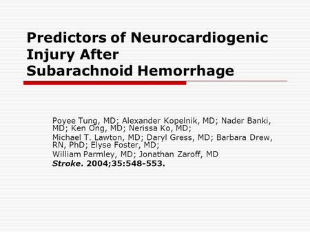 Predictors of Neurocardiogenic Injury After Subarachnoid Hemorrhage Poyee Tung, MD; Alexander Kopelnik, MD; Nader Banki, MD; Ken Ong, MD; Nerissa Ko, MD;