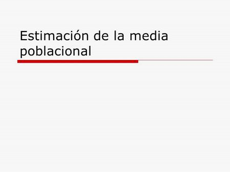 Estimación de la media poblacional. Objetivos Estimar la media poblacional de una determinada característica que sigue una distribución normal. Disponemos.