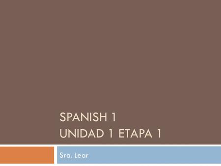 SPANISH 1 UNIDAD 1 ETAPA 1 Sra. Lear. PEOPLE Where is….from? ¿De dónde + ser…?