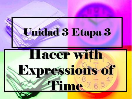 Unidad 3 Etapa 3 Hacer with Expressions of Time. In Spanish if someone asks, How long has this been going on? or How long has it been? you answer with.