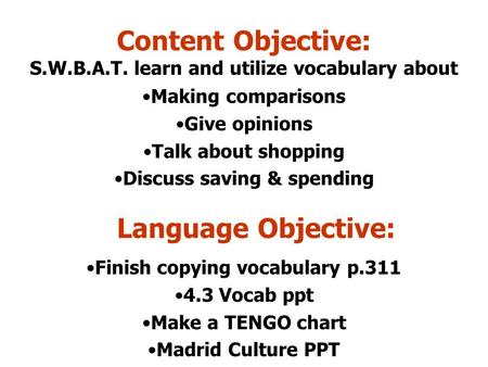 Content Objective: S.W.B.A.T. learn and utilize vocabulary about Making comparisons Give opinions Talk about shopping Discuss saving & spending Language.