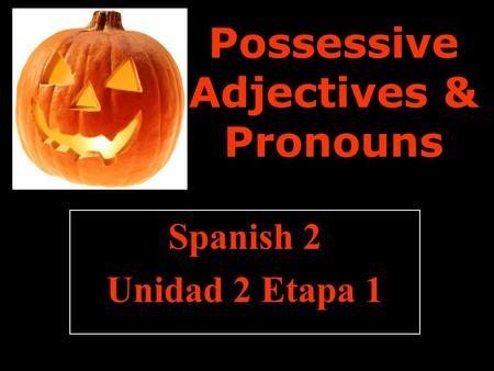 Possessive Adjectives & Pronouns Spanish 2 Unidad 2 Etapa 1.
