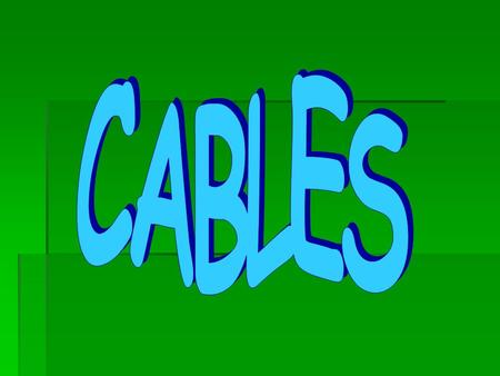 CABLES.