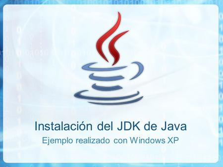 Instalación del JDK de Java Ejemplo realizado con Windows XP.