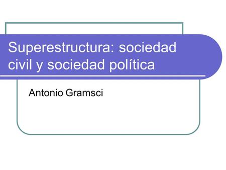 Superestructura: sociedad civil y sociedad política